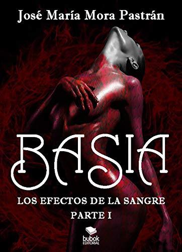 Basia: Los efectos de la sangre por José María Mora Pastrán
