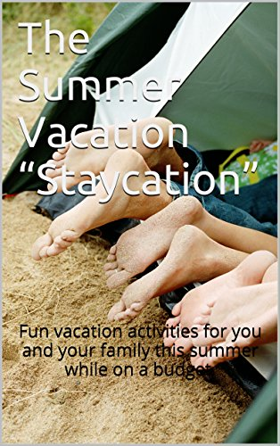 """The Summer Vacation """"Staycation"""": Fun vacation activities for you and your family this summer while on a budget."""