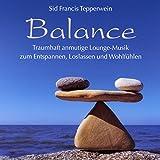 Balance: Traumhaft anmutige Lounge-Musik zum Entspannen, Loslassen und Träumen