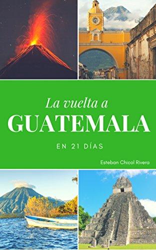 La Vuelta a Guatemala en 21 Días: Una aventura por Guatemala for Backpakers