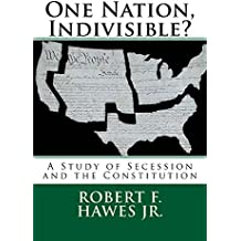 One Nation, Indivisible?: A Study of Secession and the Constitution (English Edition)