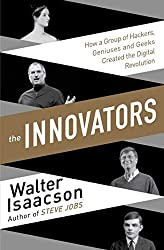The Innovators: How a Group of Inventors, Hackers, Geniuses and Geeks Created the Digital Revolution by Walter Isaacson (2015-10-06)