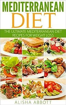 Mediterranean Diet for Beginners: The Ultimate Mediterranean Diet Recipes for Weight Loss (English Edition) de [Abbott, Alisha]