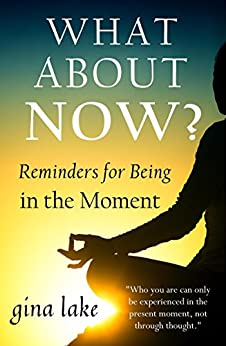 What About Now? Reminders for Being in the Moment by [Lake, Gina]