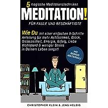 Meditation: Wie Du mit einer einfachen 9-Schritte Anleitung für mehr Achtsamkeit, Glück, Gelassenheit, Energie, Erfolg, Liebe Wohlstand & weniger Stress ... Leben sorgst!! (Meditationstechniken)