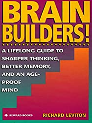 Brain Builders!: A Lifelong Guide to Sharper Thinking, Better Memory, and an Ageproof Mind