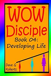 WOW Disciple Book 04:: Developing Life: Volume 4