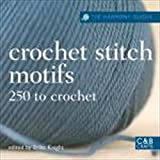 The Harmony Guides: Crochet Stitch Motifs: 250 to Crochet