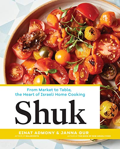 Shuk: From Market to Table, the Heart of Israeli Home Cooking (English Edition)