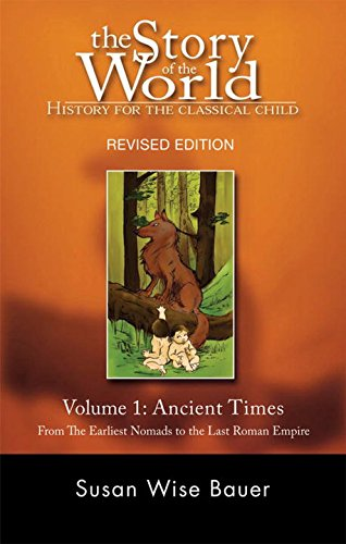 1: The Story of the World: History for the Classical Child: Ancient Times: From the Earliest Nomads to the Last Roman Emperor: Ancient Times: From the Earliest Nomads to the Last Roman Emperor v. 1