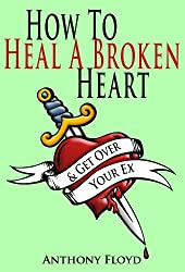 How To Heal A Broken Heart & Get Over Your Ex (English Edition)