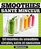 Smoothies santé minceur - 50 recettes de smoothies simples, sains et savoureux: Simplifiez-vous la vie et préservez votre santé en consommant chaque jour ... (Les petits livres MarieBo Solutions t. 1)