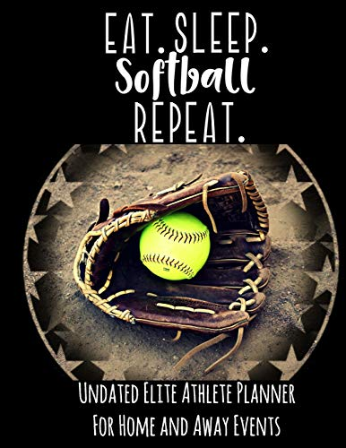 Eat Sleep Softball Repeat: Undated Elite Athlete Planner For Home and Away Events - Super Sports Mom , Dad and Coach Approved -  Monthly Away Game Planner - Budget Tracker And More - Glove (Softball Für Zelte)