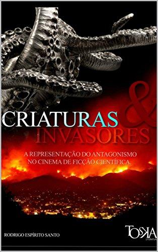 Criaturas & Invasores: Representações do antagonismo no cinema de ficção científica (Portuguese Edition) por Rodrigo Espírito Santo