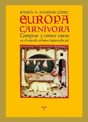 Europa carnívora: Comprar y comer carne en el mundo urbano bajomedieval (La Comida de la Vida)