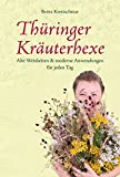 Thüringer Kräuterhexe: Alte Weisheiten & moderne Anwendungen für jeden Tag
