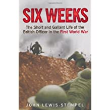Six Weeks: The Short and Gallant Life of the British Officer in the First World War by John Lewis-Stempel (2010-10-01)