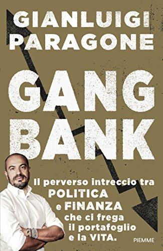 GangBank. Il perverso intreccio tra politica e finanza che ci frega il portafoglio e la vita