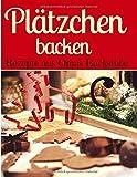 Plätzchen backen – Rezepte aus Omas Backstube: Klassische Weihnachtsplätzchen – Plätzchen ohne Schnickschnack - Plätzchen und Kekse backen (Backen - die besten Rezepte, Band 14)