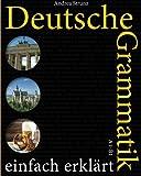 Deutsche Grammatik einfach erklärt: (Deutsch)