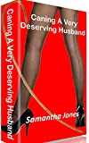 Caning A Very Deserving Husband: Severe spanking and caning from cruel femdom ladies (English Edition)