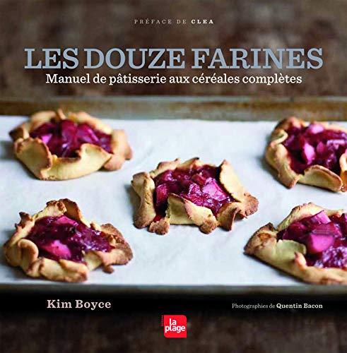 Les douze farines - Manuel de pâtisserie aux céréales complètes par Kim Boyce