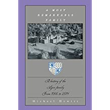 A MOST REMARKABLE FAMILY: A history of the Lyon family From 1066 to 2014 (English Edition)