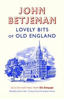 Lovely Bits of Old England: John Betjeman at the Telegraph (Telegraph Books) by [Betjemen, John, Fuller, Gavin]