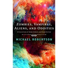 Zombies, Vampires, Aliens, and Oddities: A Collection of Short Stories and Flash Fiction