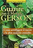 Guarire con il metodo Gerson. Come sconfiggere il cancro e le altre malattie croniche...». Con DVD: «Se solo avessimo saputo