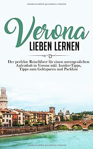 Verona lieben lernen: Der perfekte Reiseführer für einen unvergesslichen Aufenthalt in Verona inkl. Insider-Tipps, Tipps zum Geldsparen und Packliste (Erzähl-Reiseführer Verona, Band 1)