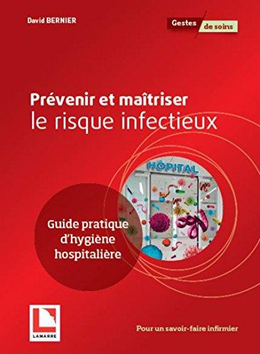 Prévenir et maîtriser le risque infectieux: Guide pratique d'hygiène hospitalière