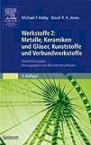 Werkstoffe 2: Metalle, Keramiken und Gläser, Kunststoffe und Verbundwerkstoffe: Deutsche Ausgabe Herausgegeben von Michael Heinzelmann (German Edition), 3. Auflage - Michael F. Ashby