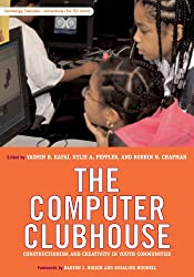 The Computer Clubhouse: Constructionism and Creativity in Youth Communities (Technology, Education--Connections)