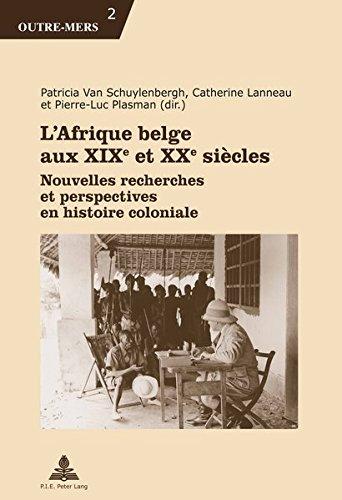 L'Afrique belge aux XIXe et XXe sicles : Nouvelles recherches et perspectives en histoire coloniale