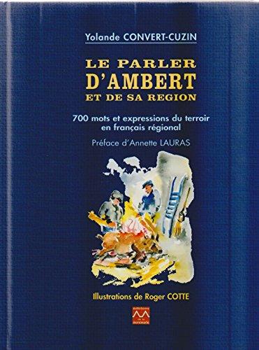 Le Parler d'Ambert et de Sa Region - 700 Mots et Expressions du Terroir en Français Régional