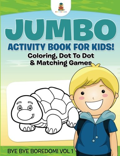 jumbo-activity-book-for-kids-coloring-dot-to-dot-matching-games-bye-bye-boredom-vol-1