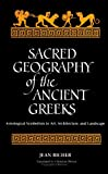 Sacred Geography of the Ancient Greeks: Astrological Symbolism in Art, Architecture, and L: Astrological Symbolism in Art, Architecture and Landscape (SUNY series in Western Esoteric Traditions)