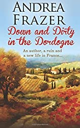 Down and Dirty in the Dordogne by Frazer, Andrea (2014) Paperback