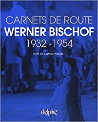 Werner Bischof : Carnets de route 1932-1954