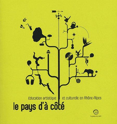 Le pays d'à côté : Education artistique et culturelle en Rhône-Alpes