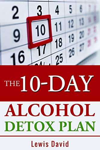 The 10-Day Alcohol Detox Plan: Stop Drinking Easily & Safely (Alcohol Recovery Book 2) (English Edition)