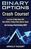 Telecharger Livres Binary Options Crash Course Learn How To Make Money With Binary Options Trading Binary Options Signals Start Investing Wealth Building TODAY by Arnold Taggert 2015 07 16 (PDF,EPUB,MOBI) gratuits en Francaise