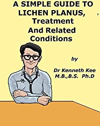 A Simple Guide to Lichen Planus, Treatment and Related Diseases (A Simple Guide to Medical Conditions)