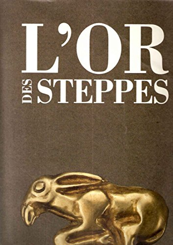 L'or des steppes: Des Scythes à l'invasion mongole, VIIe siècle av. J.-C.-XIVe siècle ap. J.-C. : [exposition, Toulouse, Musée des Augustins, 28 octobre 1993-17 janvier 1994]