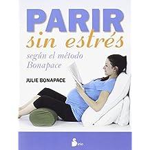PARIR SIN ESTRES: SEGUN EL METODO BONAPACE (2015)