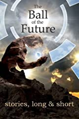 The Ball of the Future: Stories, Long and Short Paperback