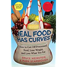 Real Food Has Curves: How to Get Off Processed Food, Lose Weight, and Love What You Eat (English Edition)