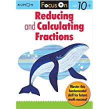 Focus on Reducing and Calculating Fractions (Kumon Focus on Workbook)