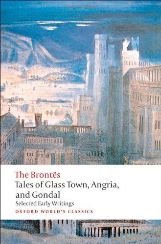 Tales of Glass Town, Angria, and Gondal: Selected Writings (Oxford World's Classics) (September 23, 2010) Paperback